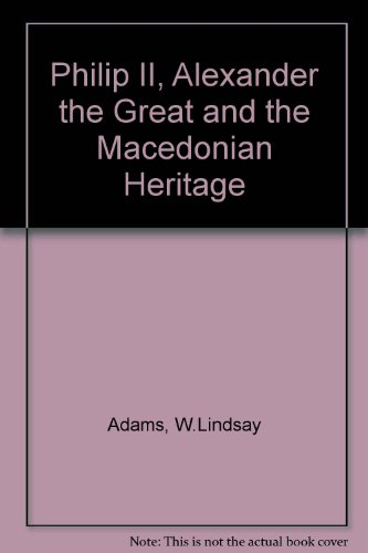 9780819124470: Philip II, Alexander the Great and the Macedonian Heritage