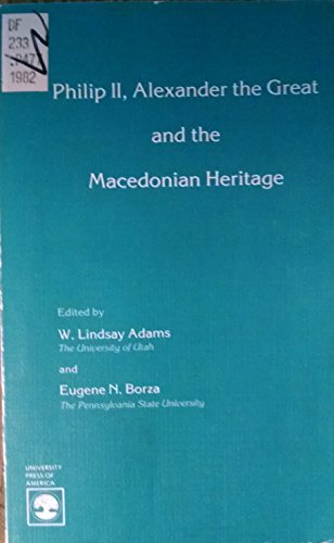 9780819124487: Philip II, Alexander the Great, and the Macedonian Heritage