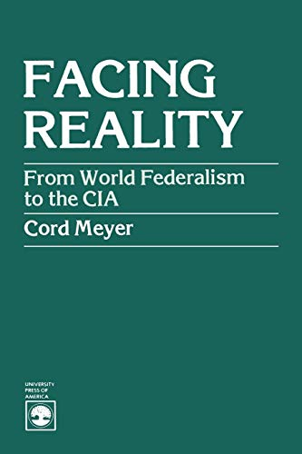 9780819125590: Facing Reality: From World Federalism to the CIA: From World Federalism to the Central Intelligence Agency