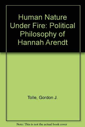 Human Nature Under Fire the Political Philosophy: Tolle, Gordon J.