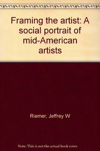 Framing the artist: A social portrait of mid-American artists: Riemer, Jeffrey W