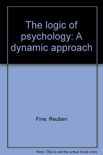 The logic of psychology: A dynamic approach (0819128929) by Reuben Fine