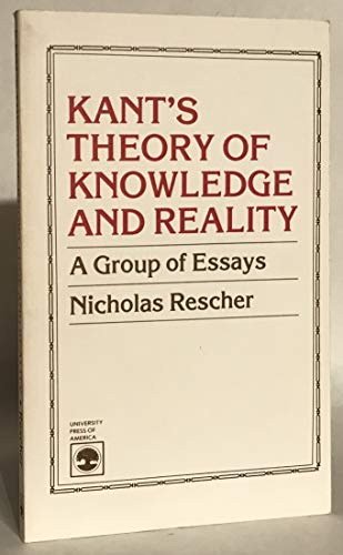 Kant's Theory of Knowledge and Reality: A: Rescher, Nicholas