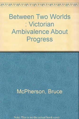 9780819129727: Between two worlds: Victorian ambivalence about progress