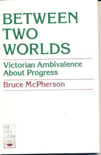 9780819129734: Between two worlds: Victorian ambivalence about progress