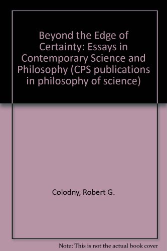 Beyond the Edge of Certainty. Essays in Contemporary Science and Philosophy: Colodny, Robert G. (...