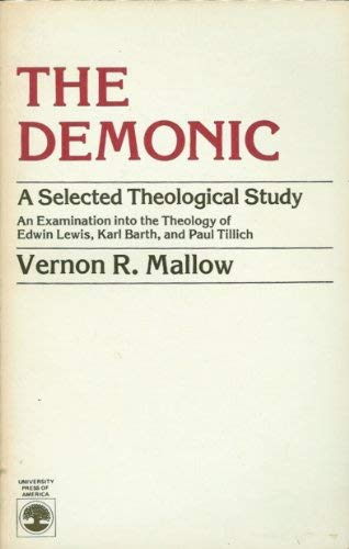 9780819130709: The Demonic: A Selected Theological Study- An Examination into the Theology of Edwin Lewis, Karl Barth, and Paul Tillich