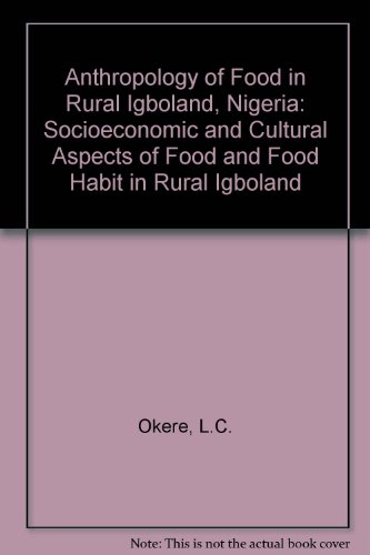 9780819131591: Anthropology of Food in Rural Igboland, Nigeria: Socioeconomic and Cultural Aspects of Food and Food Habit in Rural Igboland