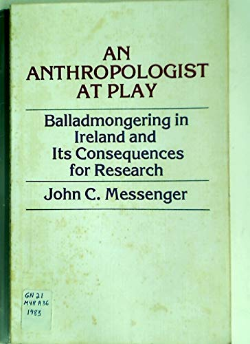 Anthropologist at Play: Balladmongering in Ireland and Its Consequences for Research: John C. ...