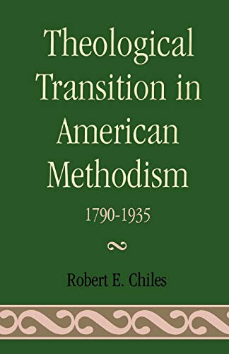 Theological Transition in American Methodism 1790-1935: Chiles, Robert E.