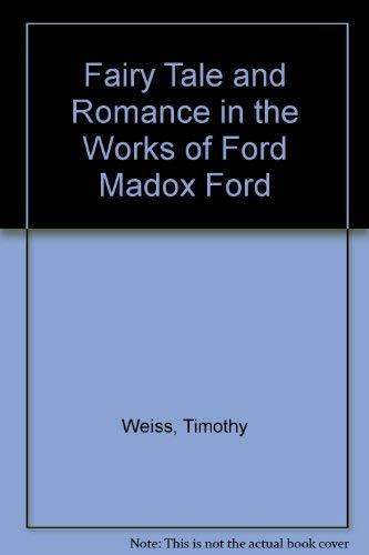 Fairy Tale and Romance in the Works of Ford Madox Ford: Weiss, Timothy