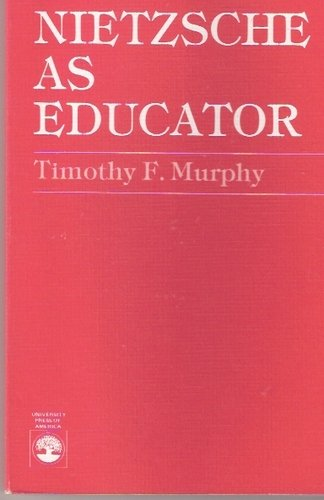 Nietzsche as Educator: Murphy, Timothy F.