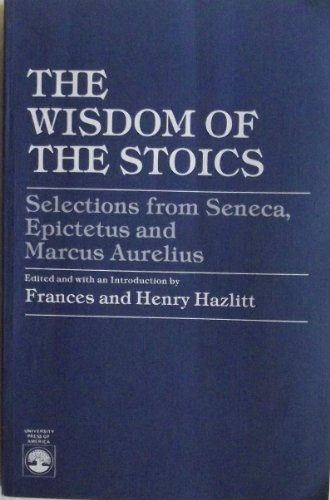 9780819138712: The Wisdom of the Stoics: Selections from Seneca, Epictetus and Marcus Aurelius
