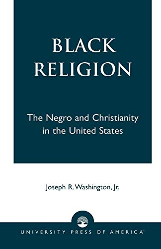 Black Religion: The Negro and Christianity in: Jr. Joseph R.