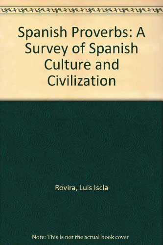 Spanish Proverbs: A Survey of Spanish Culture and Civilization: Iscla Rovira, Luis