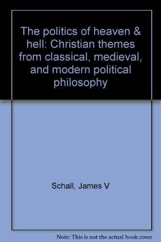 9780819139924: The politics of heaven & hell: Christian themes from classical, medieval, and modern political philosophy