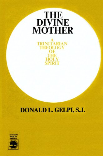 The Divine Mother : A Trinitarian Theology of the Holy Spirit: Gelpi, Donald L.