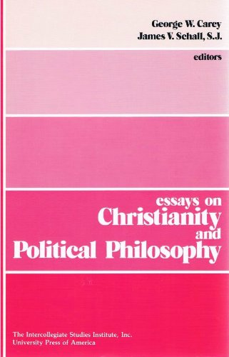 essays christianity political philosophy by carey george schall  essays on christianity and political philosophy george w carey