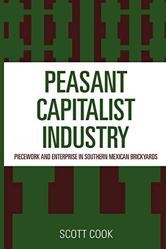 9780819143228: Peasant Capitalist Industry: Piecework and Enterprise in Southern Mexican Brickyards