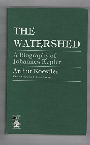 The Watershed: A Biography of Johannes Kepler (Science Study Series) (9780819143396) by Arthur Koestler