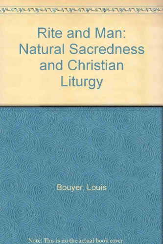 Rite and Man: Natural Sacredness and Christian Liturgy (0819143405) by Bouyer, Louis