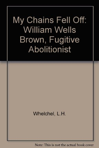 9780819143679: My Chains Fell Off: William Wells Brown, Fugitive Abolitionist