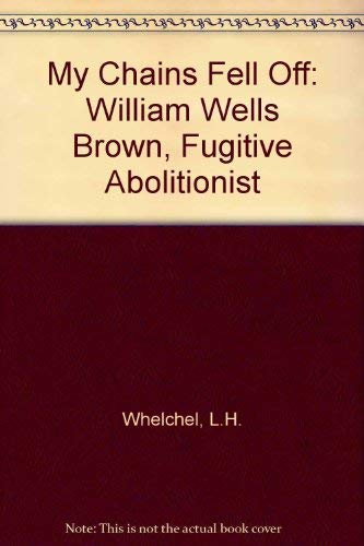 9780819143686: My Chains Fell Off: William Wells Brown, Fugitive Abolitionist