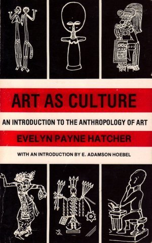 Art as Culture: An Introduction to the Anthropology of Art: Evelyn Payne Hatcher