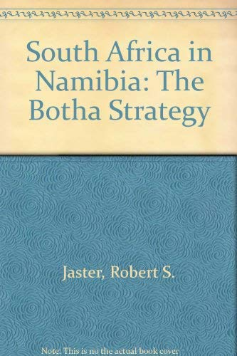 South Africa in Namibia: The Botha Strategy: Jaster, Robert S.