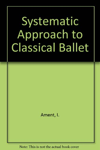 9780819146892: A Systematic Approach to Classical Ballet: A Four-Year Program