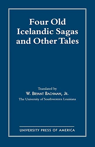 Four Old Icelandic Sagas and Other Tales: Bachman, W. Bryant