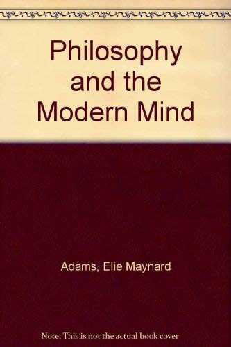 Philosophy and the Modern Mind: A Philosophical Critique of Modern Western Civilization: Adams, ...