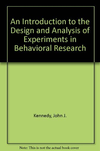 An Introduction to the Design and Analysis of Experiments in Behavioral Research: Kennedy John J.