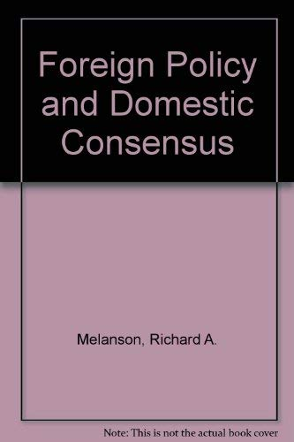 Foreign Policy and Domestic Consensus: Melanson, Richard A.,