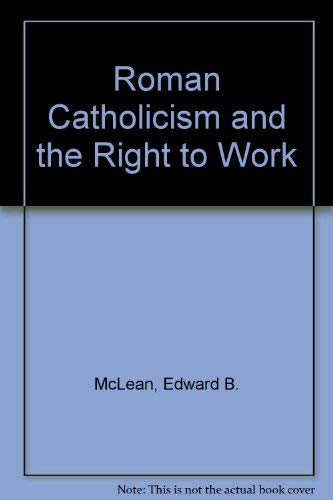 Roman Catholicism and the Right to Work: McLean, Edward B.