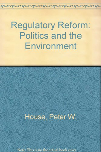 Regulatory Reform: Politics and the Environment: House, Peter W., Shull, Roger D.