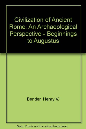 The Civilization of Ancient Rome: An Archaeological Perspective, Beginnings to Augustus