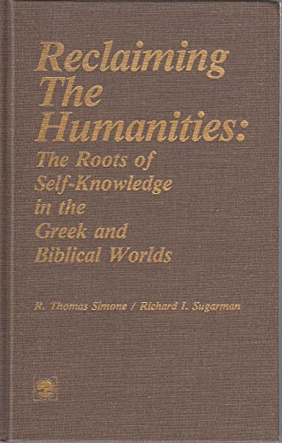 Reclaiming the Humanities: The Roots of Self-Knowledge: Simone, Thomas R.,