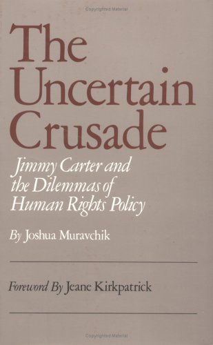 9780819151087: The Uncertain Crusade: Jimmy Carter and the Dilemmas of Human Rights Policy.