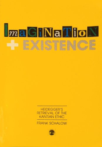 Imagination and Existence: Heidegger's Retrieval of the Kantian Ethic: Schalow, Frank