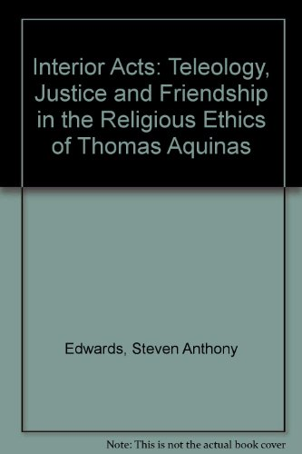 9780819152121: Interior Acts: Teleology, Justice and Friendship in the Religious Ethics of Thomas Aquinas