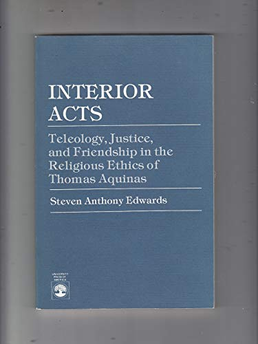 9780819152138: Interior Acts: Teleology, Justice, and Friendship in the Religious Ethics of Thomas Aquinas