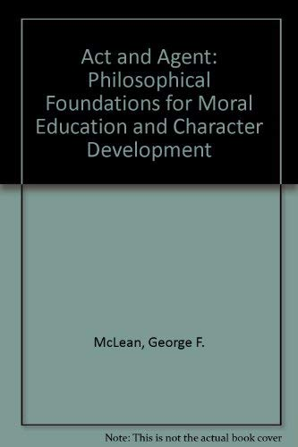 9780819152824: Act and Agent: Philosophical Foundations for Moral Education and Character Development