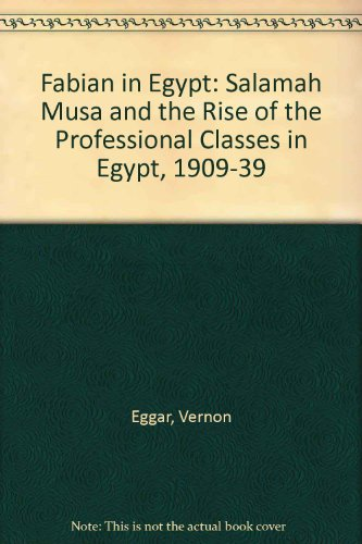 A Fabian in Egypt: Salamah Musa and the Rise of the Professional Classes in Egypt, 1909-1939.: ...