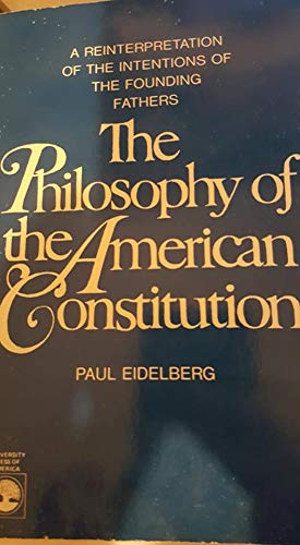 9780819153418: The Philosophy of the American Constitution: A Reinterpretation of the Intentions of the Founding Fathers