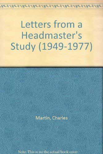 Letters from a Headmaster's Study (1949-1977) (0819153877) by Martin, Charles