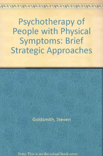 Psychotherapy of People with Physical Symptoms: Brief Strategic Approaches (0819154121) by Steven Goldsmith