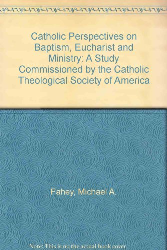 9780819154323: Catholic Perspectives on Baptism, Eucharist and Ministry: A Study Commissioned by the Catholic Theological Society of America
