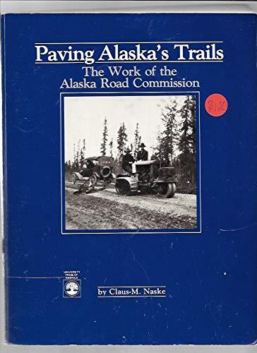 9780819155764: Paving Alaska's Trails: The Work of the Alaska Road Commission (Alaska Historical Commission Studies in History)