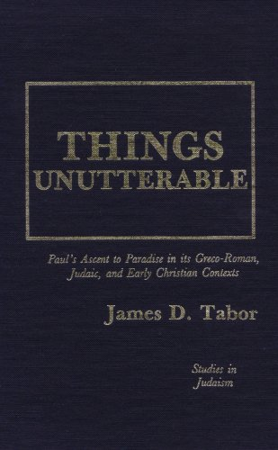 Things Unutterable: Paul's Ascent to Paradise in Its Greco-Roman, Judaic, and Early Christian ...
